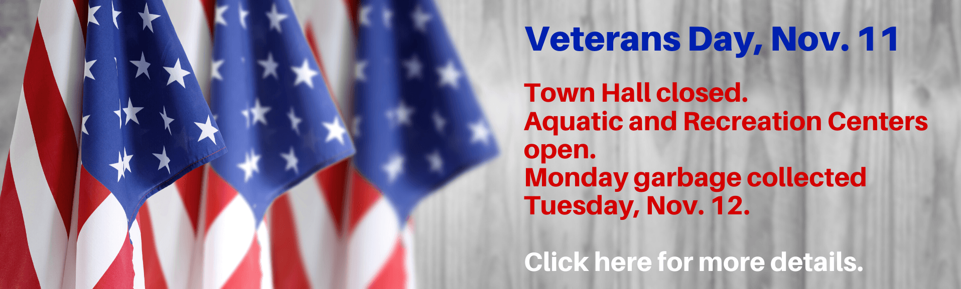 Veterans Day, Nov. 11, Town Hall will be closed. Recreation and Aquatic Centers open. Click for more