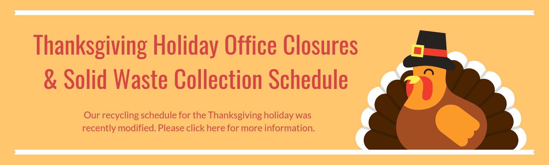 Thanksgiving holiday office closures and solid waste collection schedule. Click here for more information.